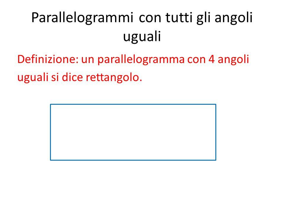 Parallelogrammi con tutti gli angoli uguali Definizione: un parallelogramma con 4 angoli uguali si dice rettangolo.