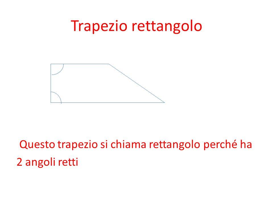 Trapezio rettangolo Questo trapezio si chiama rettangolo perché ha 2 angoli retti