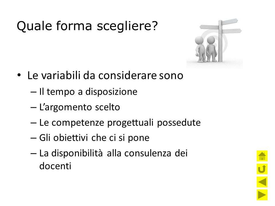 Quale forma scegliere? Le variabili da considerare sono – Il tempo a disposizione – L'argomento scelto – Le competenze progettuali possedute – Gli obi