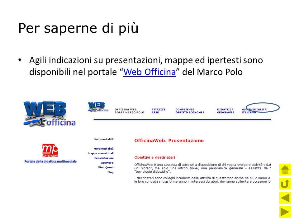"""Per saperne di più Agili indicazioni su presentazioni, mappe ed ipertesti sono disponibili nel portale """"Web Officina"""" del Marco PoloWeb Officina"""