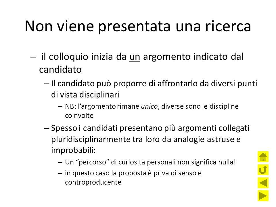 Non viene presentata una ricerca – il colloquio inizia da un argomento indicato dal candidato – Il candidato può proporre di affrontarlo da diversi pu