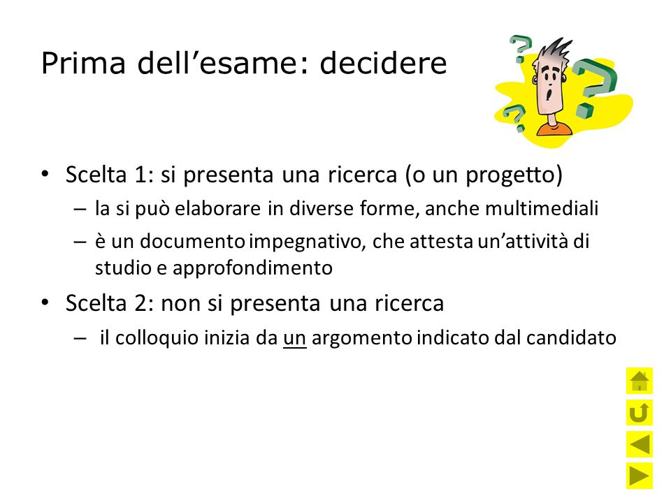 Prima dell'esame: decidere Scelta 1: si presenta una ricerca (o un progetto) – la si può elaborare in diverse forme, anche multimediali – è un documen