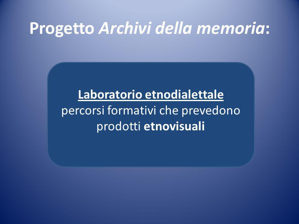 Progetto Archivi della memoria: Laboratorio etnodialettale percorsi formativi che prevedono prodotti etnovisuali