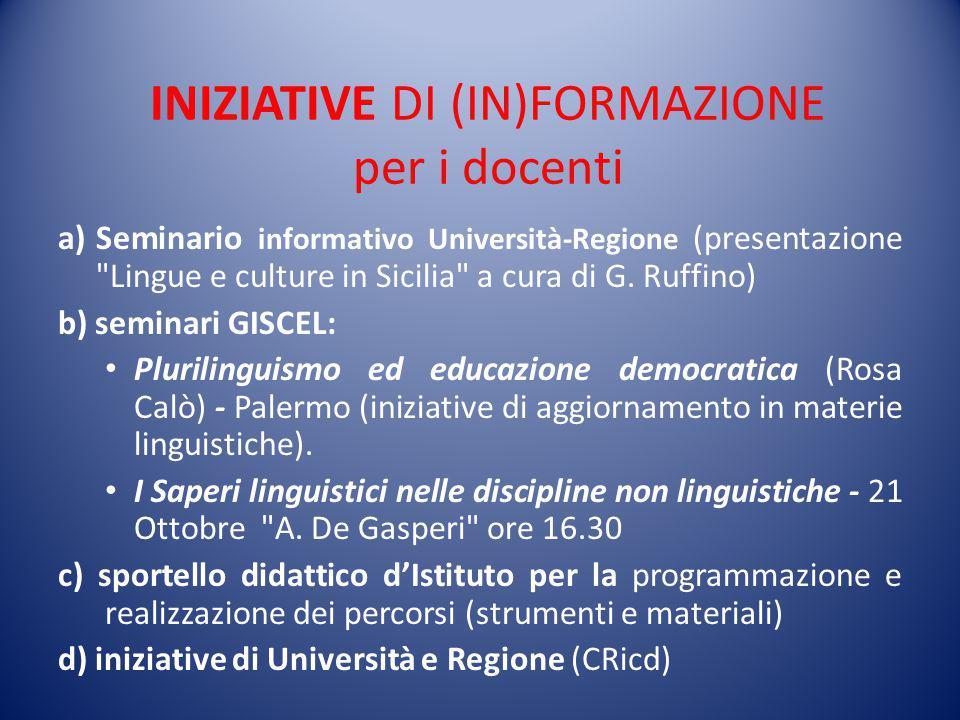 INIZIATIVE DI (IN)FORMAZIONE per i docenti a)Seminario informativo Università-Regione (presentazione Lingue e culture in Sicilia a cura di G.