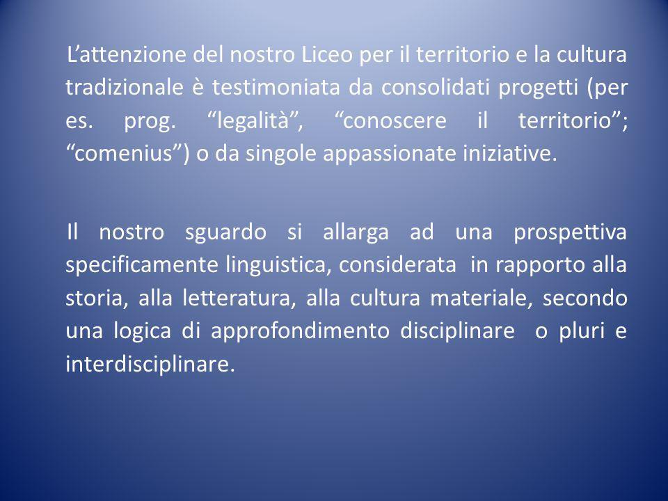 L'attenzione del nostro Liceo per il territorio e la cultura tradizionale è testimoniata da consolidati progetti (per es.