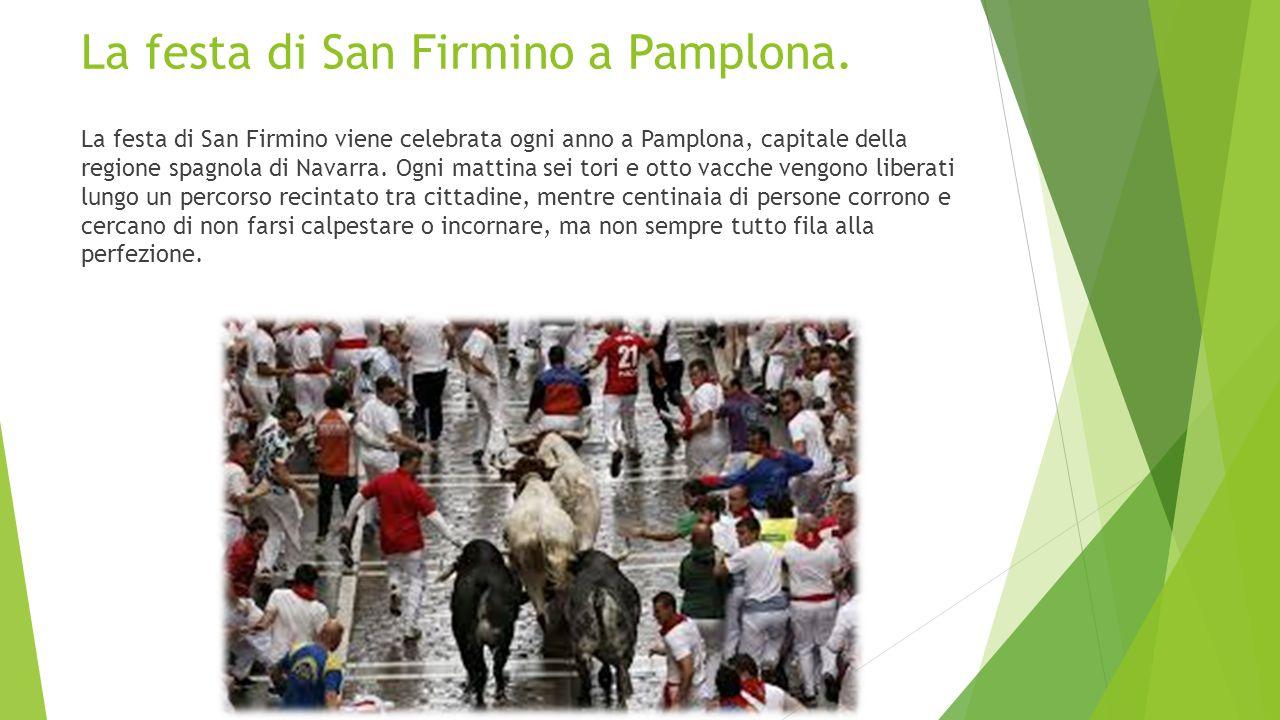 La festa di San Firmino a Pamplona. La festa di San Firmino viene celebrata ogni anno a Pamplona, capitale della regione spagnola di Navarra. Ogni mat