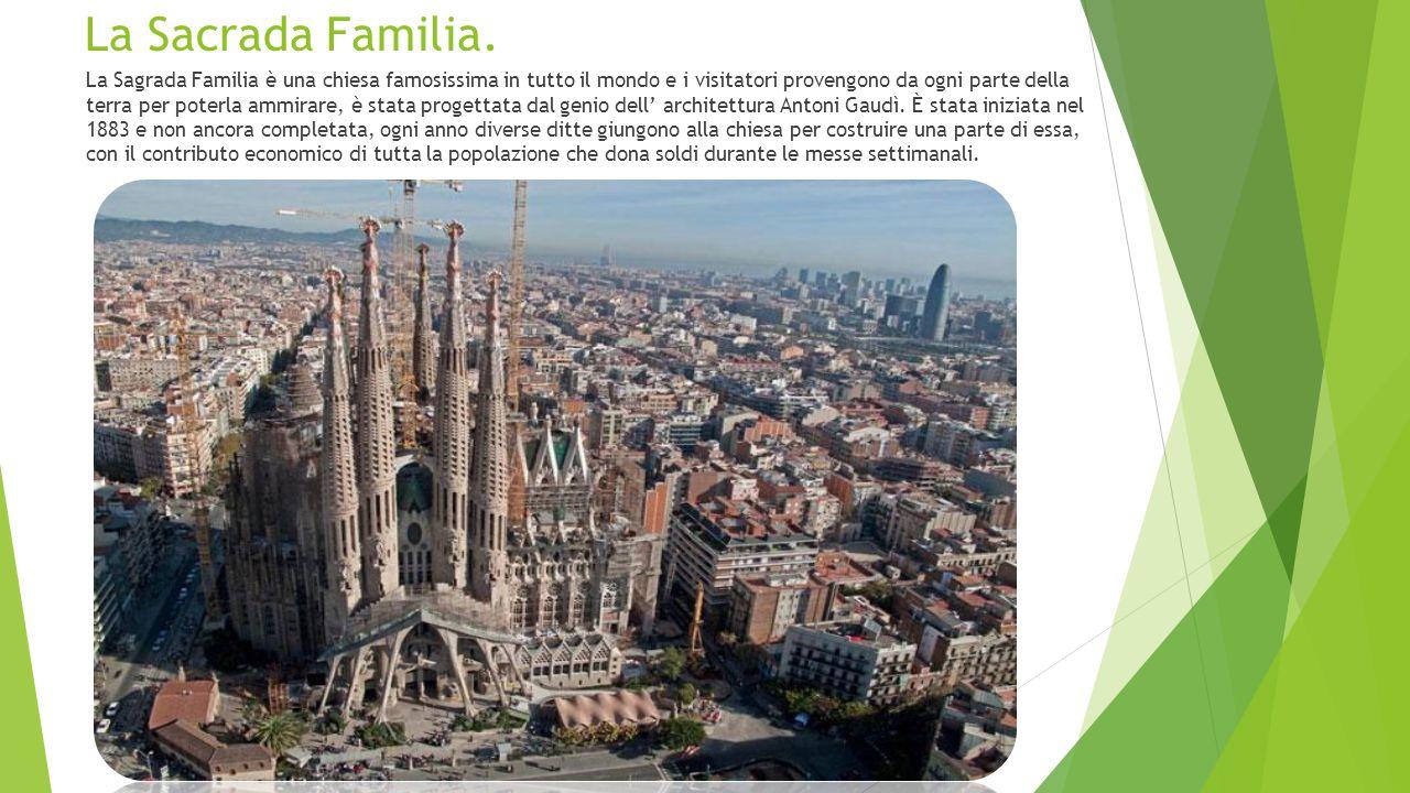 La Sacrada Familia. La Sagrada Familia è una chiesa famosissima in tutto il mondo e i visitatori provengono da ogni parte della terra per poterla ammi