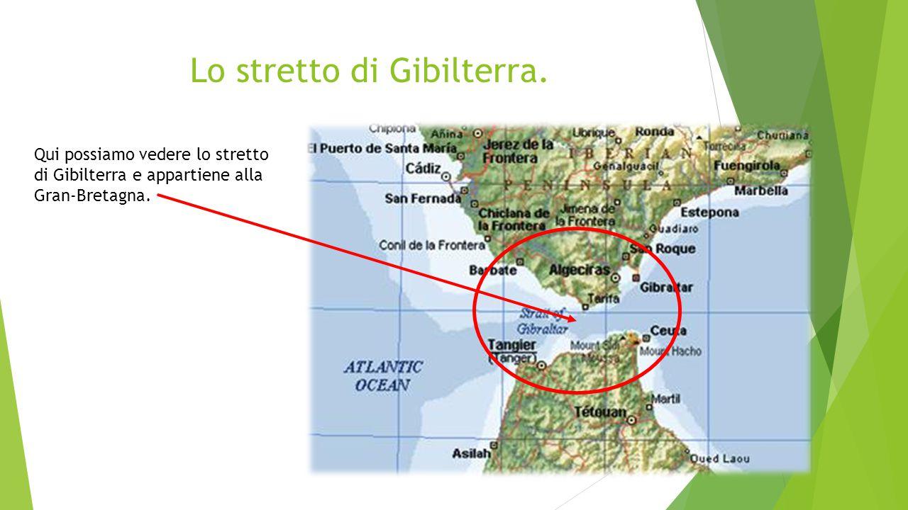 Lo stretto di Gibilterra. Qui possiamo vedere lo stretto di Gibilterra e appartiene alla Gran-Bretagna.