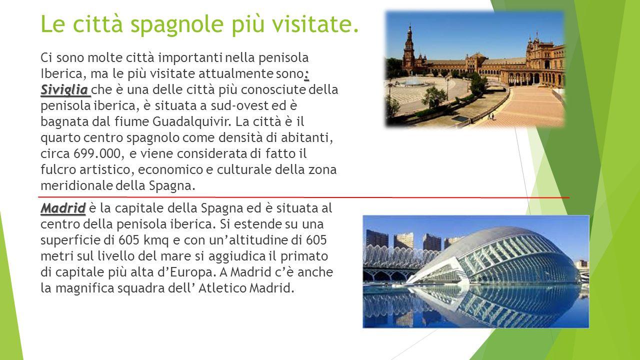 Le città spagnole più visitate. : Siviglia Ci sono molte città importanti nella penisola Iberica, ma le più visitate attualmente sono: Siviglia che è