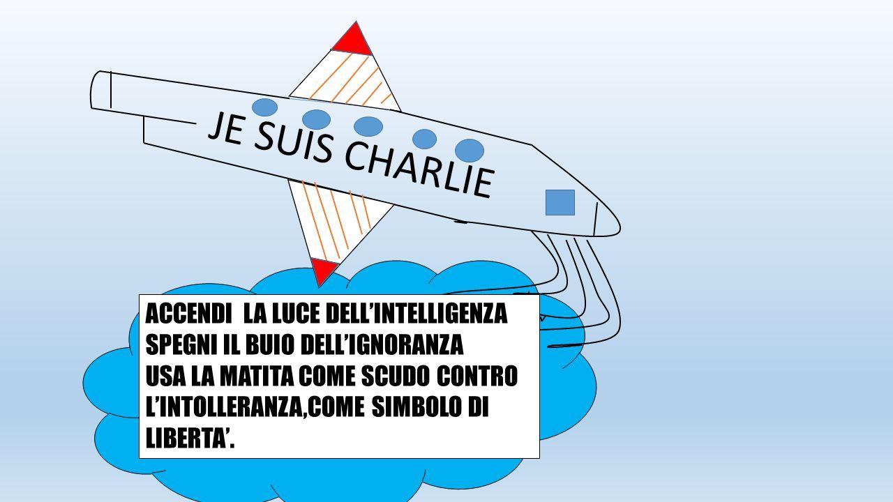 JE SUIS CHARLIE ACCENDI LA LUCE DELL'INTELLIGENZA SPEGNI IL BUIO DELL'IGNORANZA USA LA MATITA COME SCUDO CONTRO L'INTOLLERANZA,COME SIMBOLO DI LIBERTA'.