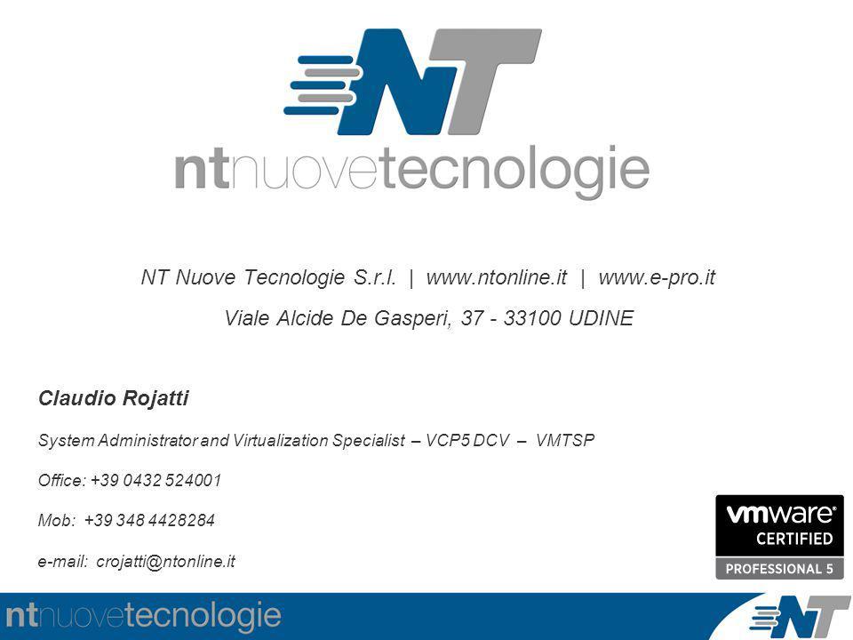 NT Nuove Tecnologie S.r.l. | www.ntonline.it | www.e-pro.it Viale Alcide De Gasperi, 37 - 33100 UDINE Claudio Rojatti System Administrator and Virtual