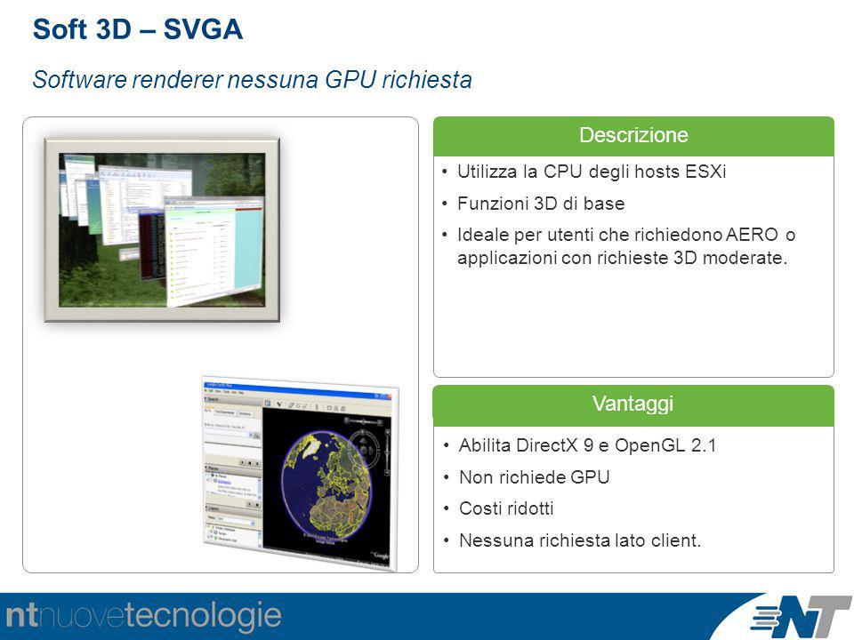 Descrizione Vantaggi Abilita DirectX 9 e OpenGL 2.1 Non richiede GPU Costi ridotti Nessuna richiesta lato client.