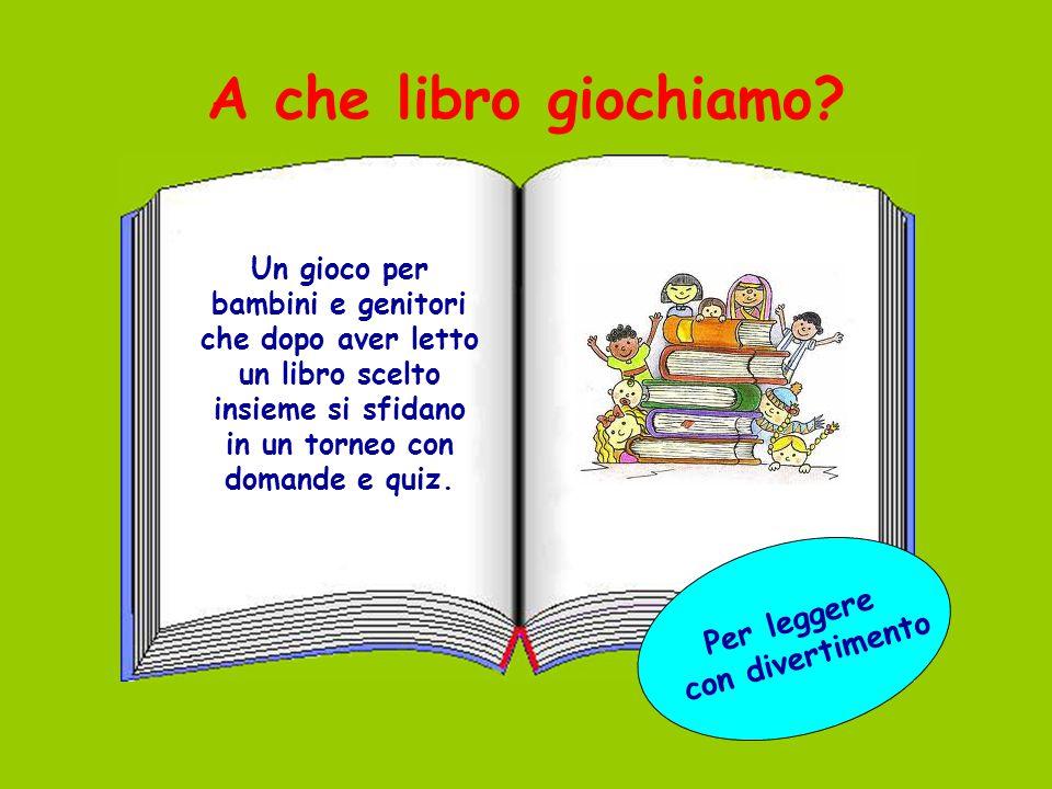 A che libro giochiamo? Un gioco per bambini e genitori che dopo aver letto un libro scelto insieme si sfidano in un torneo con domande e quiz. Per leg