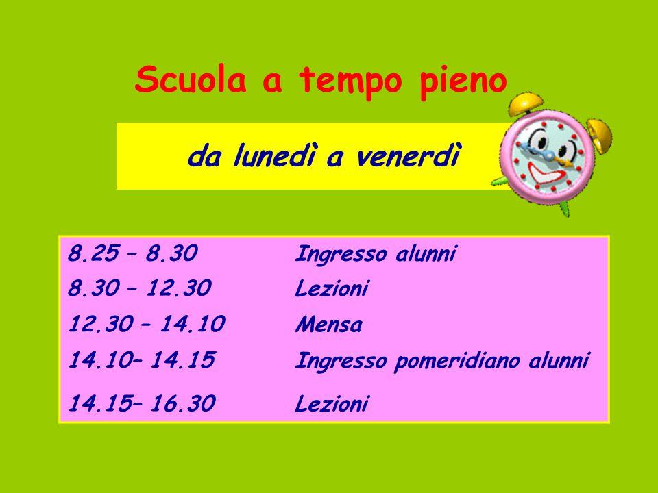 da lunedì a venerdì Scuola a tempo pieno 8.25 – 8.30Ingresso alunni 8.30 – 12.30Lezioni 12.30 – 14.10Mensa 14.10– 14.15Ingresso pomeridiano alunni 14.