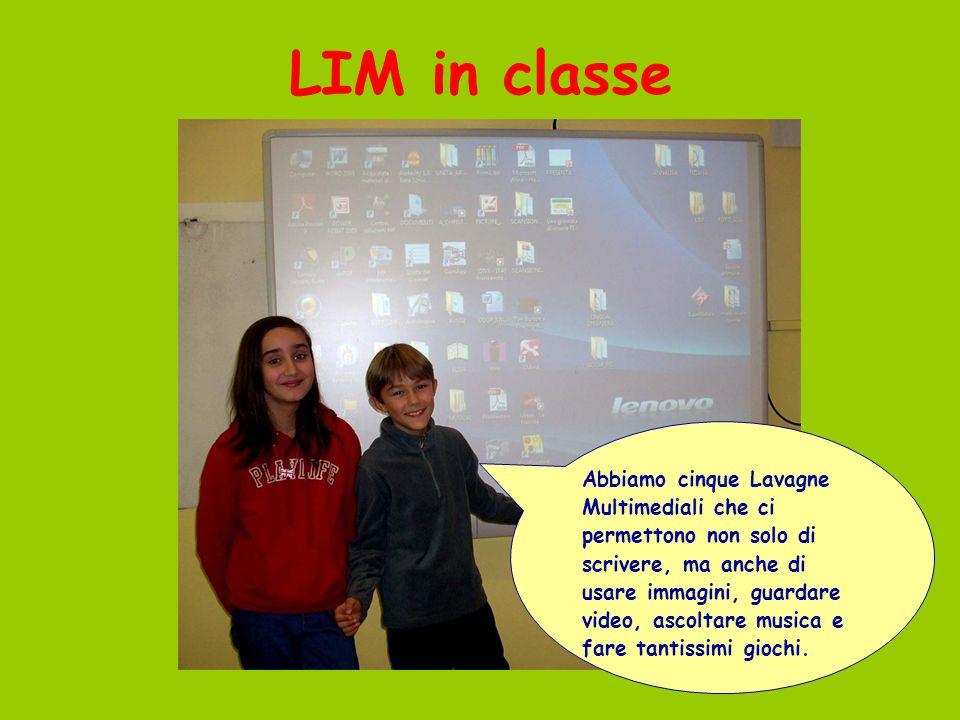 LIM in classe Abbiamo cinque Lavagne Multimediali che ci permettono non solo di scrivere, ma anche di usare immagini, guardare video, ascoltare musica