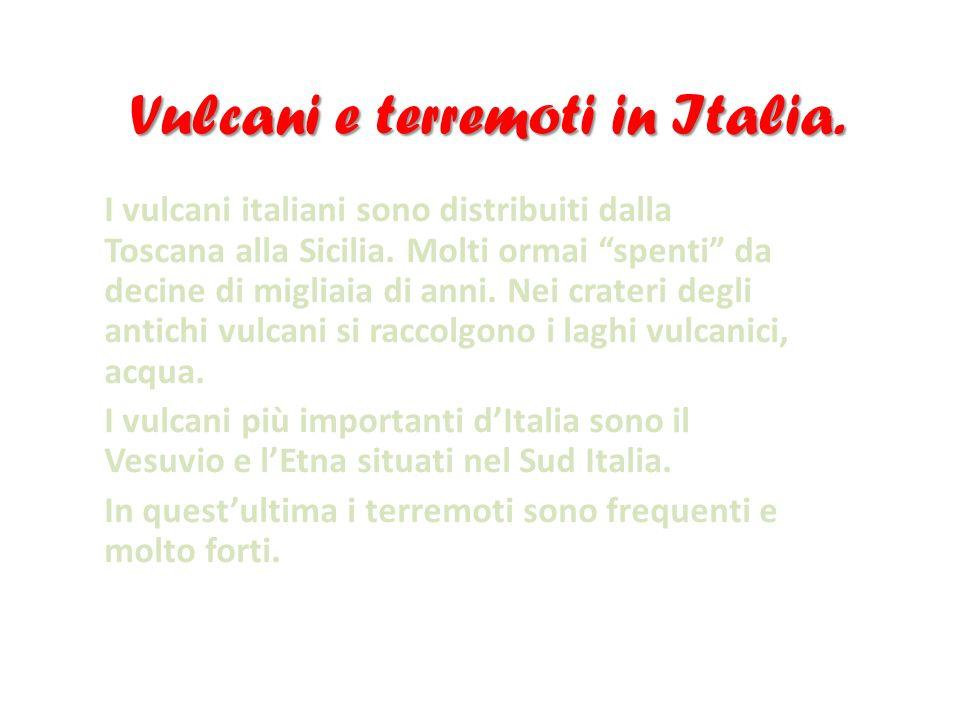 """Vulcani e terremoti in Italia. I vulcani italiani sono distribuiti dalla Toscana alla Sicilia. Molti ormai """"spenti"""" da decine di migliaia di anni. Nei"""
