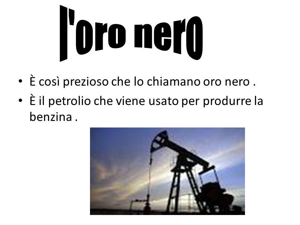 È così prezioso che lo chiamano oro nero. È il petrolio che viene usato per produrre la benzina.