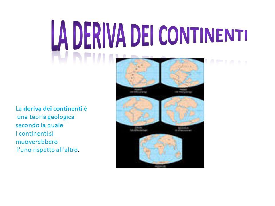 La deriva dei continenti è una teoria geologica secondo la quale i continenti si muoverebbero l'uno rispetto all'altro.