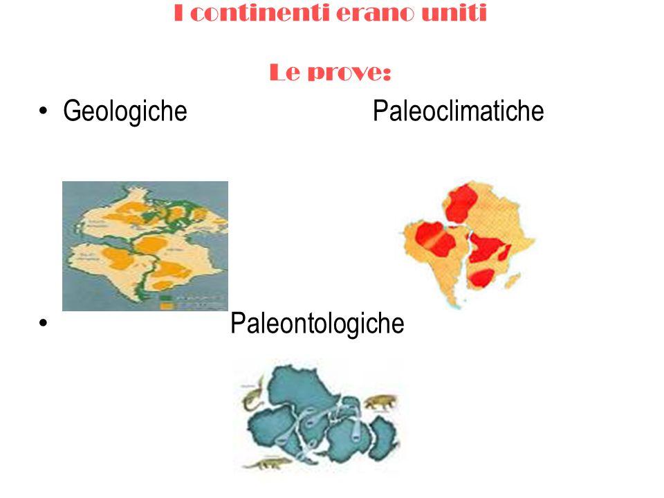 I continenti erano uniti Le prove: Geologiche Paleoclimatiche Paleontologiche