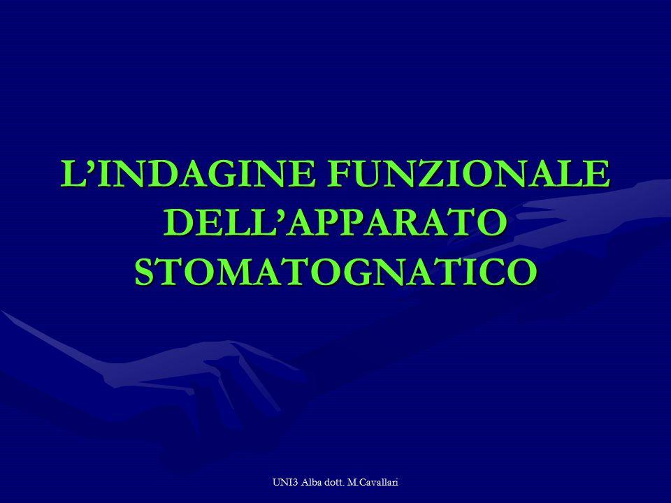UNI3 Alba dott. M.Cavallari L'INDAGINE FUNZIONALE DELL'APPARATO STOMATOGNATICO