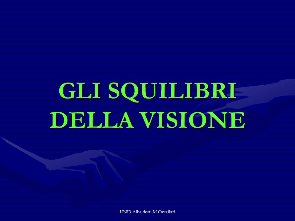 UNI3 Alba dott. M.Cavallari GLI SQUILIBRI DELLA VISIONE
