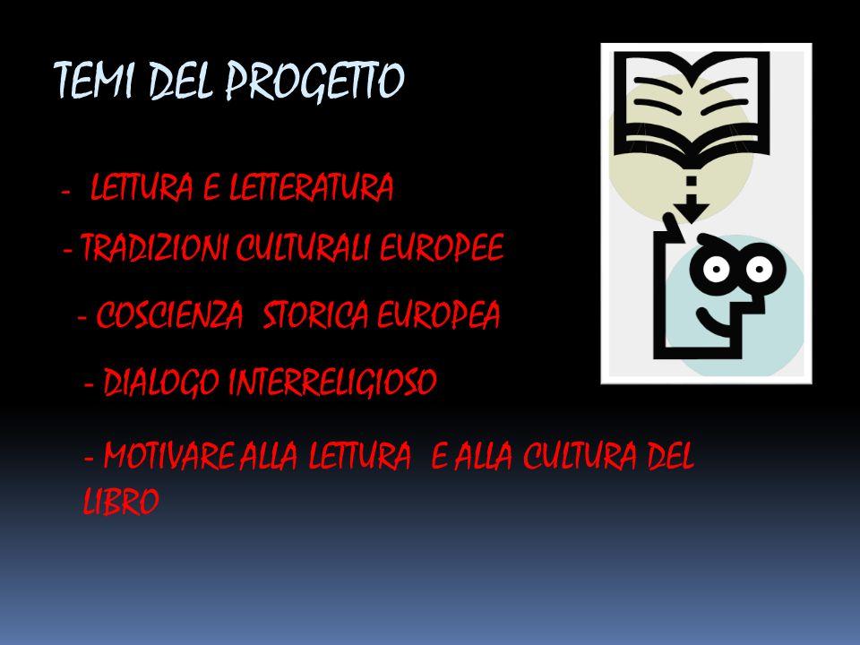 TEMI DEL PROGETTO - LETTURA E LETTERATURA - T RADIZIONI CULTURALI EUROPEE - C OSCIENZA STORICA EUROPEA - D IALOGO INTERRELIGIOSO - M OTIVARE ALLA LETT