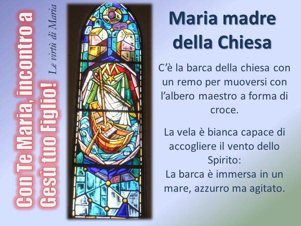 Maria madre della Chiesa C'è la barca della chiesa con un remo per muoversi con l'albero maestro a forma di croce. La vela è bianca capace di accoglie