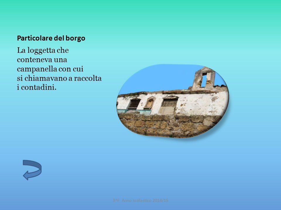 Particolare del borgo La loggetta che conteneva una campanella con cui si chiamavano a raccolta i contadini. 3^F Anno scolastico 2014/15