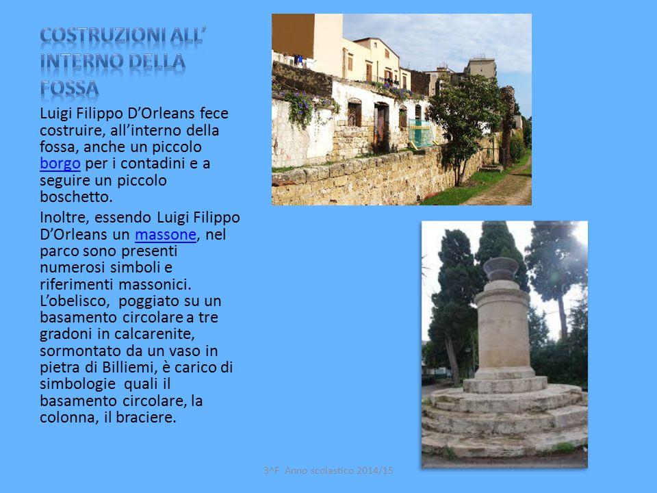 Luigi Filippo D'Orleans fece costruire, all'interno della fossa, anche un piccolo borgo per i contadini e a seguire un piccolo boschetto. borgo Inoltr