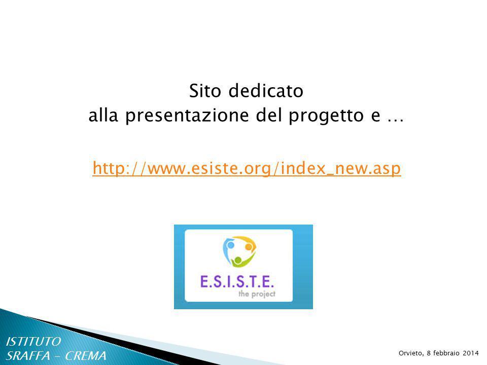 Sito dedicato alla presentazione del progetto e … Orvieto, 8 febbraio 2014 http://www.esiste.org/index_new.asp ISTITUTO SRAFFA - CREMA