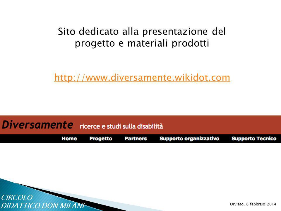 http://www.diversamente.wikidot.com Orvieto, 8 febbraio 2014 Sito dedicato alla presentazione del progetto e materiali prodotti CIRCOLO DIDATTICO DON MILANI