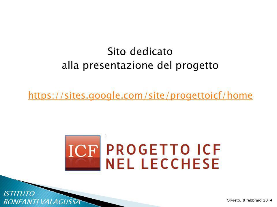 Sito dedicato alla presentazione del progetto Orvieto, 8 febbraio 2014 https://sites.google.com/site/progettoicf/home ISTITUTO BONFANTI VALAGUSSA