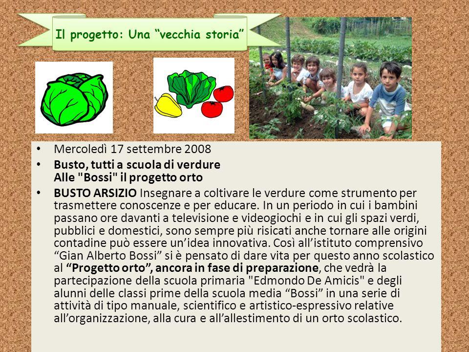 Mercoledì 17 settembre 2008 Busto, tutti a scuola di verdure Alle Bossi il progetto orto BUSTO ARSIZIO Insegnare a coltivare le verdure come strumento per trasmettere conoscenze e per educare.