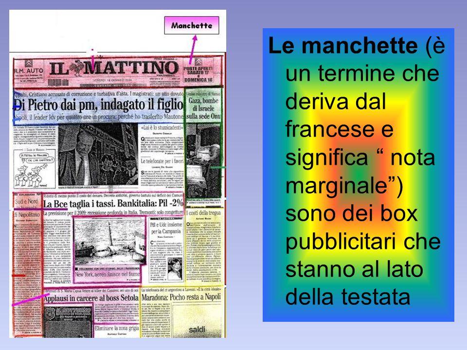 """Le manchette (è un termine che deriva dal francese e significa """" nota marginale"""") sono dei box pubblicitari che stanno al lato della testata"""