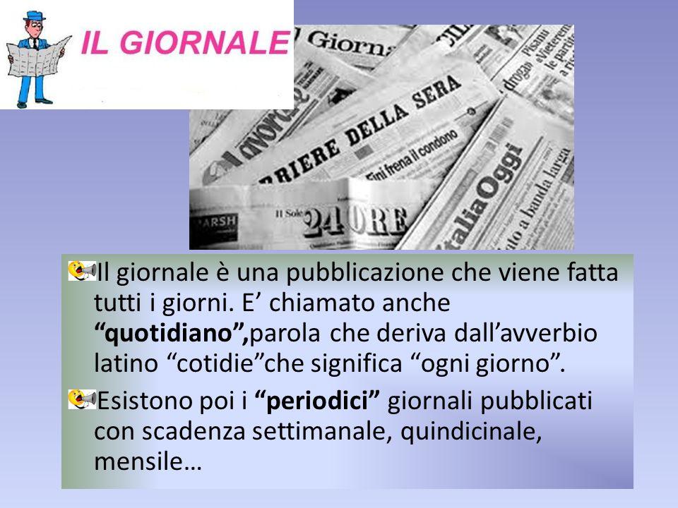 """Il giornale è una pubblicazione che viene fatta tutti i giorni. E' chiamato anche """"quotidiano"""",parola che deriva dall'avverbio latino """"cotidie""""che sig"""