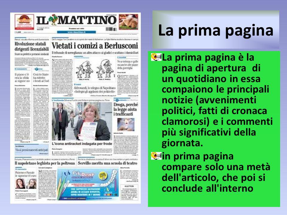 La prima pagina La prima pagina è la pagina di apertura di un quotidiano in essa compaiono le principali notizie (avvenimenti politici, fatti di crona
