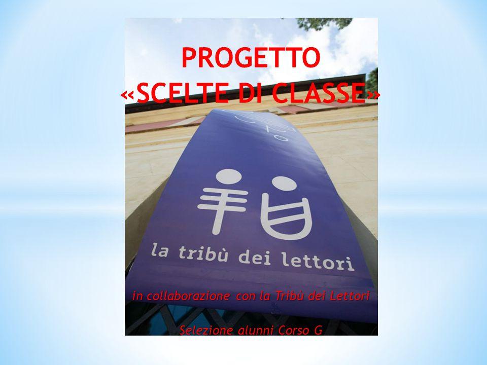 PROGETTO «SCELTE DI CLASSE» in collaborazione con la Tribù dei Lettori Selezione alunni Corso G