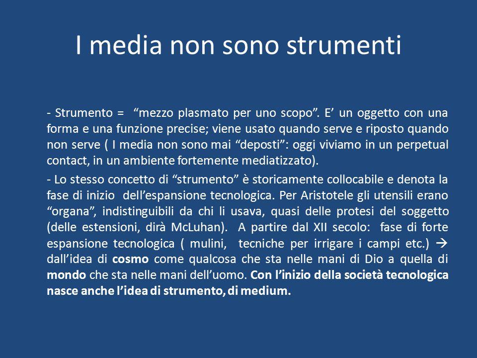 I media non sono strumenti - Strumento = mezzo plasmato per uno scopo .