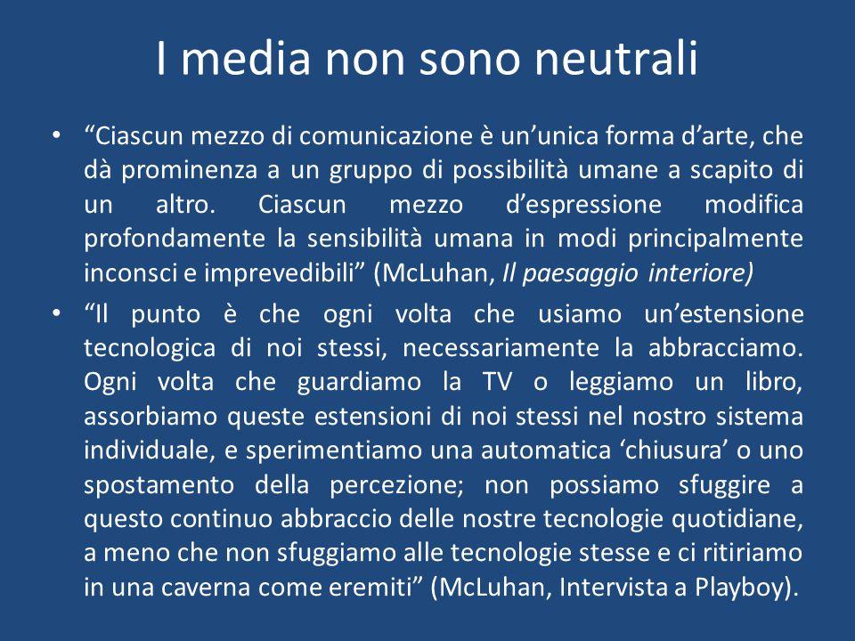 I media non sono neutrali Ciascun mezzo di comunicazione è un'unica forma d'arte, che dà prominenza a un gruppo di possibilità umane a scapito di un altro.