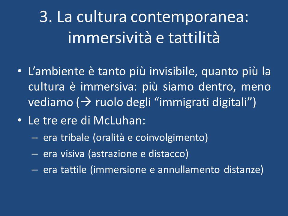 3. La cultura contemporanea: immersività e tattilità L'ambiente è tanto più invisibile, quanto più la cultura è immersiva: più siamo dentro, meno vedi