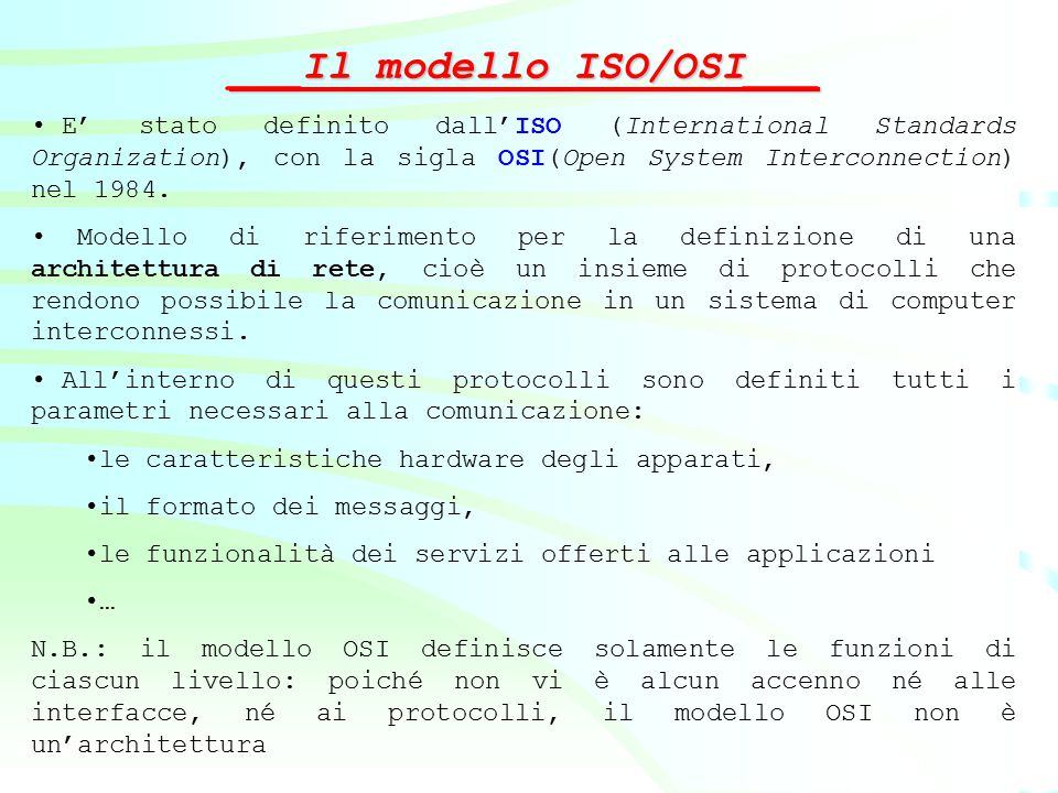 ___Il modello ISO/OSI___ E' stato definito dall'ISO (International Standards Organization), con la sigla OSI(Open System Interconnection) nel 1984. Mo