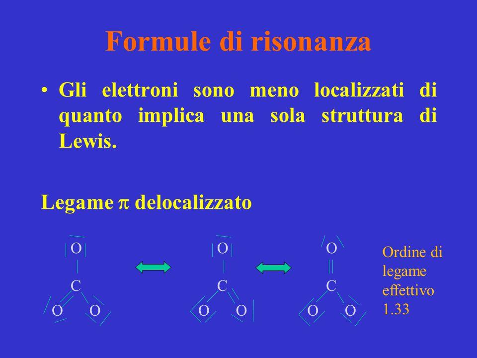 Formule di risonanza Gli elettroni sono meno localizzati di quanto implica una sola struttura di Lewis. Legame  delocalizzato C OO O C OO O C OO O Or