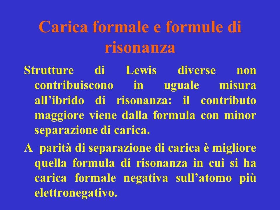 Carica formale e formule di risonanza Strutture di Lewis diverse non contribuiscono in uguale misura all'ibrido di risonanza: il contributo maggiore v