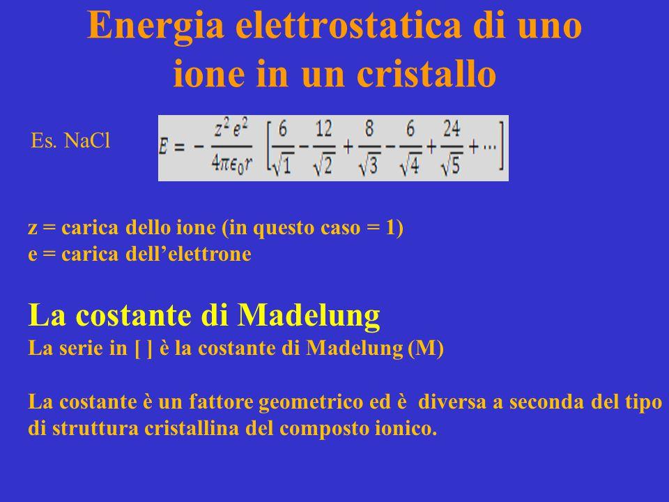 Energia elettrostatica di uno ione in un cristallo z = carica dello ione (in questo caso = 1) e = carica dell'elettrone La costante di Madelung La ser