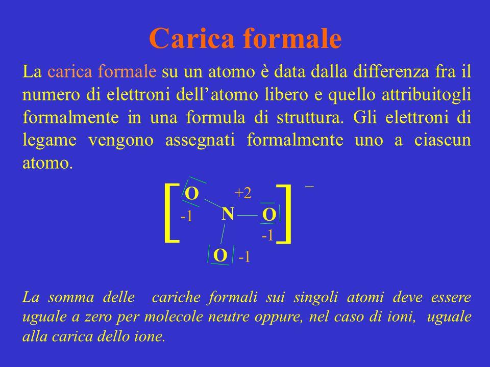 Carica formale La carica formale su un atomo è data dalla differenza fra il numero di elettroni dell'atomo libero e quello attribuitogli formalmente i