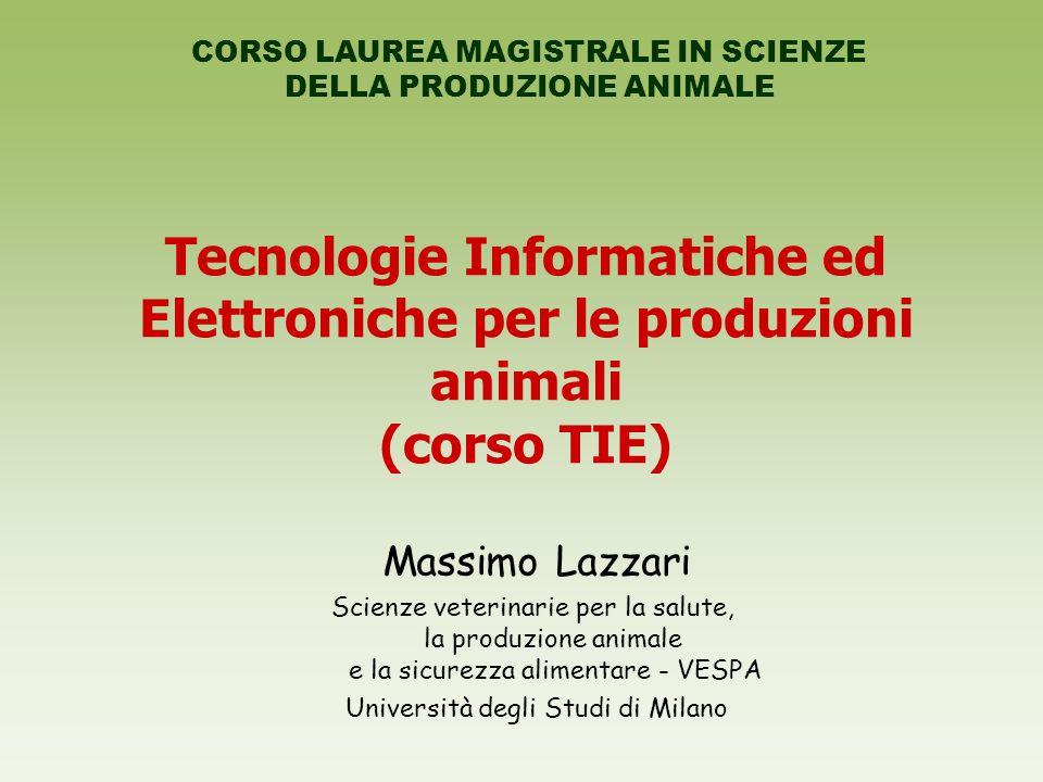 Tecnologie Informatiche ed Elettroniche per le produzioni animali (corso TIE) CORSO LAUREA MAGISTRALE IN SCIENZE DELLA PRODUZIONE ANIMALE Massimo Lazz