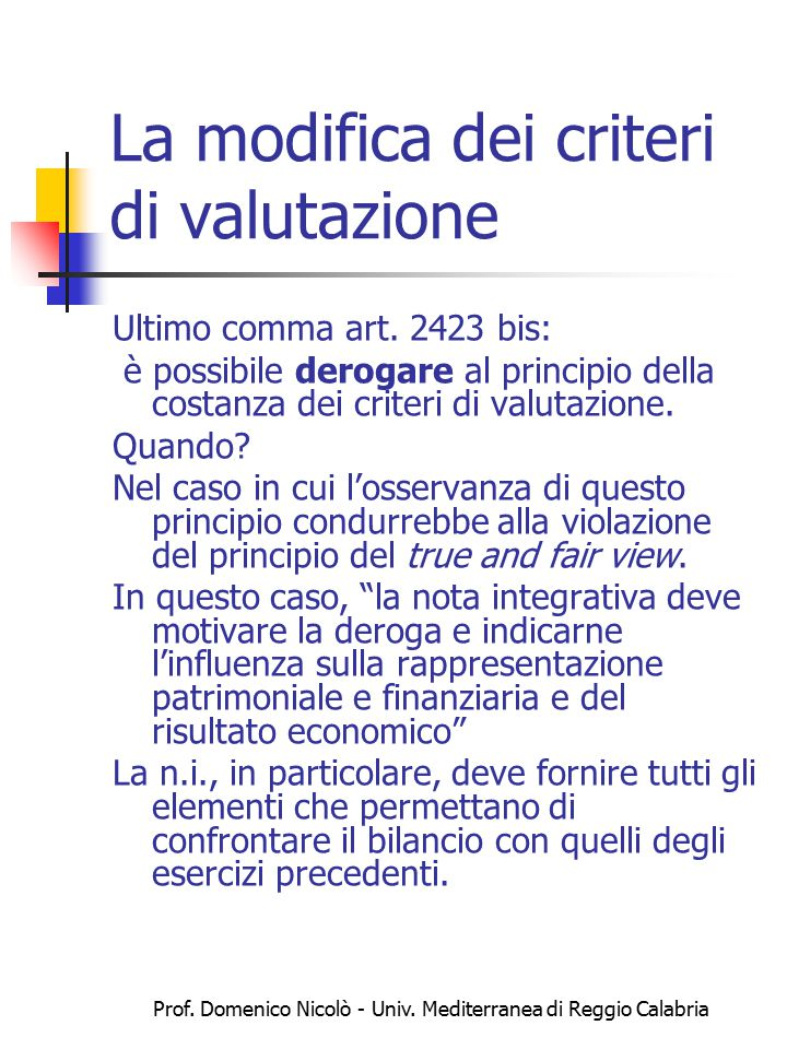 Prof. Domenico Nicolò - Univ. Mediterranea di Reggio Calabria La modifica dei criteri di valutazione Ultimo comma art. 2423 bis: è possibile derogare