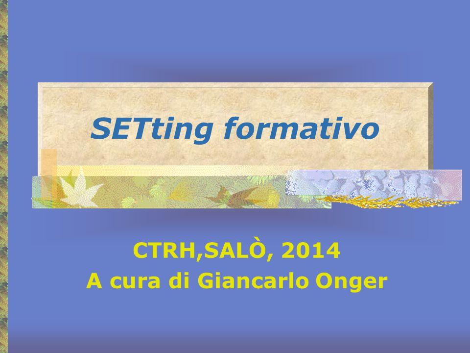 SETting formativo CTRH,SALÒ, 2014 A cura di Giancarlo Onger