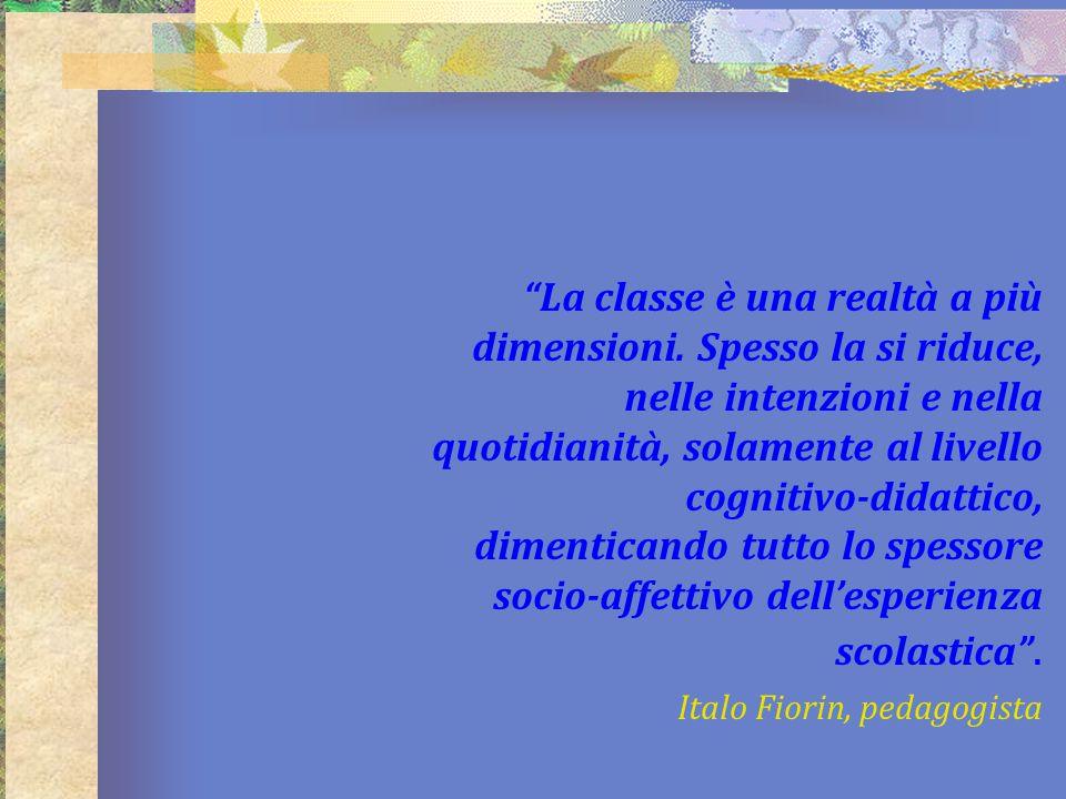 """""""La classe è una realtà a più dimensioni. Spesso la si riduce, nelle intenzioni e nella quotidianità, solamente al livello cognitivo-didattico, diment"""