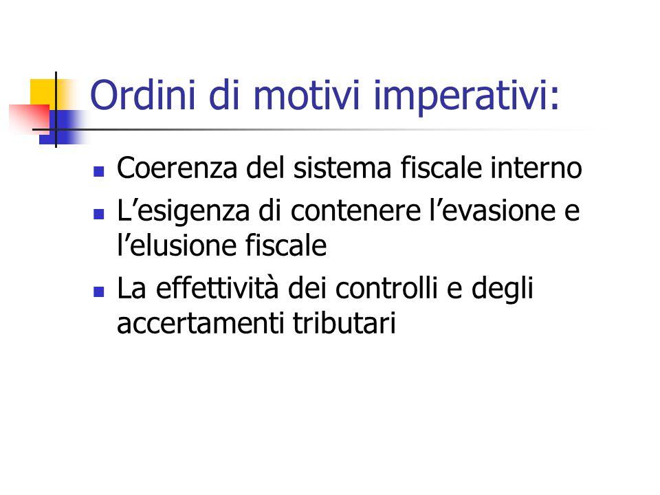 Ordini di motivi imperativi: Coerenza del sistema fiscale interno L'esigenza di contenere l'evasione e l'elusione fiscale La effettività dei controlli